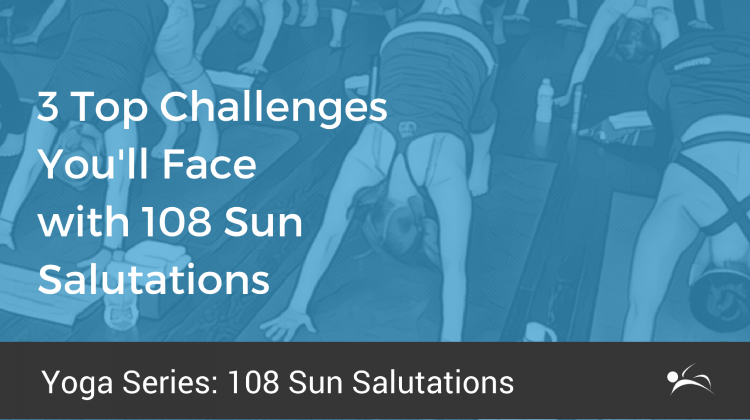 3 Top Challenges You'll Face with 108 Sun Salutations