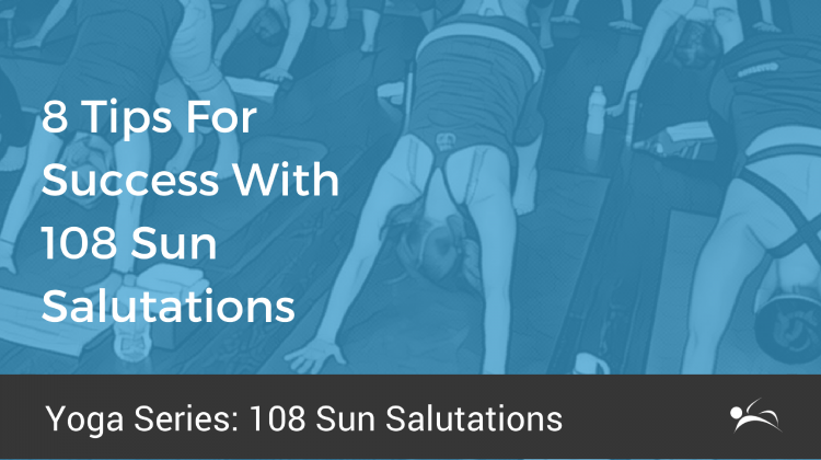 8 Tips For Success With 108 Sun Salutations