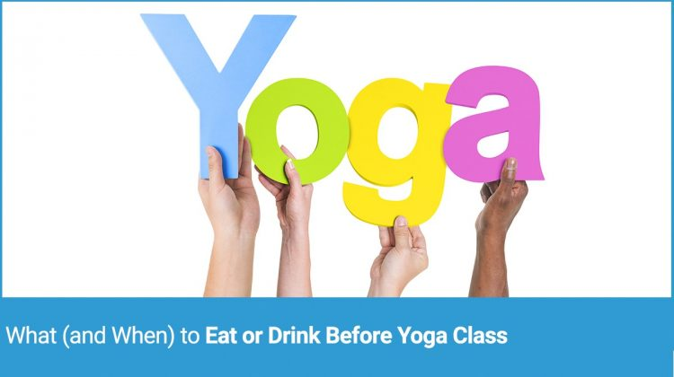 What (and When) to Eat or Drink Before Yoga Class